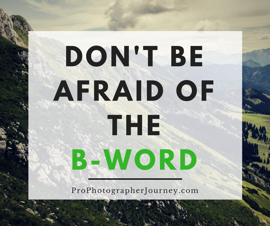 Don't Be Afraid of the B-Word