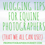Vlogging Tips for Equine Photographers That We All Can Use!