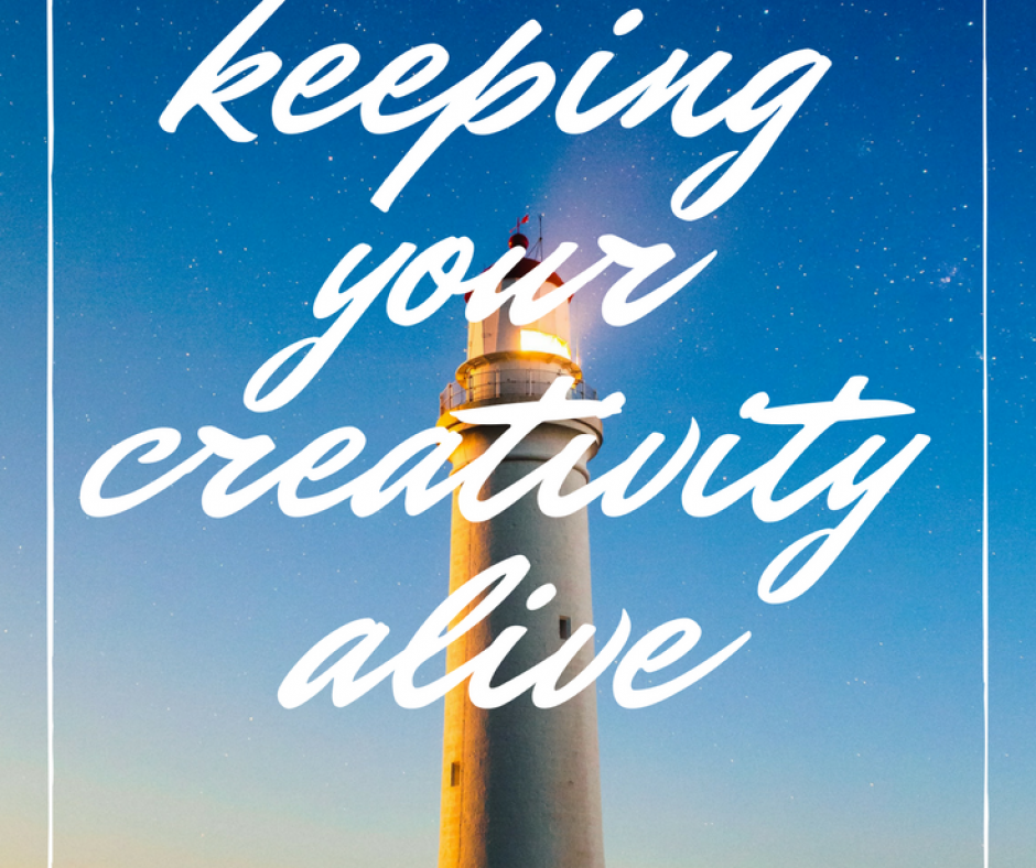 Keeping Your Creativity Alive