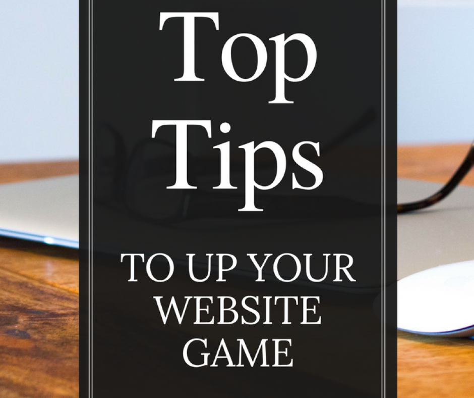 Top Tips to Up Your Website Game