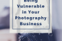 Being Vulnerable in Your Photography Business