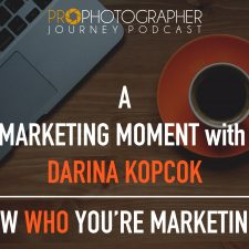 171: A Marketing Moment with PhotoShelter's Darina Kopcok: Know WHO You're Marketing To!