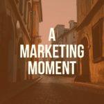 Marketing Moment